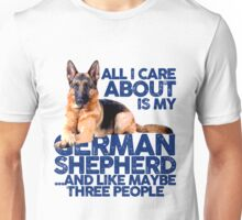 ALL I CARE ABOUT IS MY GERMAN SHEPHERD Unisex T-Shirt