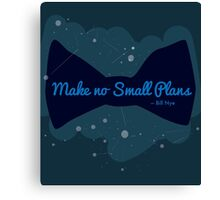 "Bill Nye ""Make No Small Plans"" quote Canvas Print"