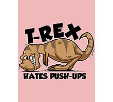 Trex Hates Push ups Photographic Print
