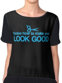I know how to make you look GOOD! Hair stylist hairdresser funny Chiffon Top