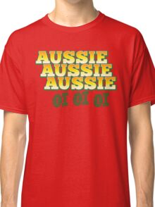 Aussie Aussie Aussie OI OI OI !  Australian chant for Australia day Classic T-Shirt
