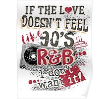 If The Love Doesn't Feel Like 90's R&B T-Shirt Poster