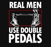 REAL MAN USE DOUBLE PEDALS Unisex T-Shirt