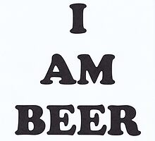 I Am Beer  by sticktool