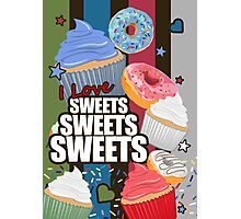 I love Sweets Sweets Sweets Photographic Print