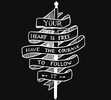 YOUR HEART IS FREE HAVE THE COURAGE TO FOLLOW IT Unisex T-Shirt