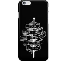 YOUR HEART IS FREE HAVE THE COURAGE TO FOLLOW IT iPhone Case/Skin