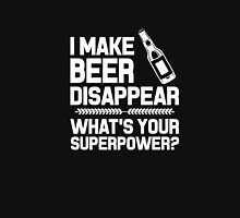 I make beer disappear whats your Superpower Unisex T-Shirt