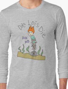 Die Lois Die Long Sleeve T-Shirt