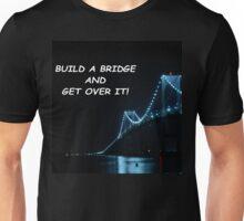 Build a bridge and get over it! Unisex T-Shirt