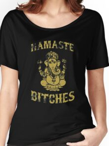 Namaste Bitches Women's Relaxed Fit T-Shirt
