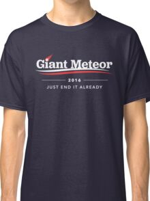 Giant Meteor 2016 Just End It Already T-Shirt Classic T-Shirt