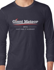 Giant Meteor 2016 Just End It Already T-Shirt Long Sleeve T-Shirt