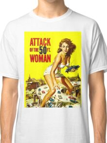 Attack of the 50 foot woman Classic T-Shirt