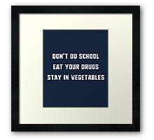 Don't Do School, Eat Your Drugs, Stay In Vegetables T-Shirt Framed Print