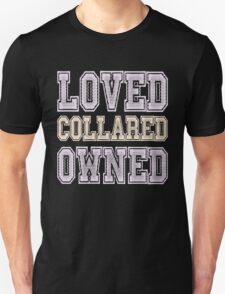 Loved, Collared, Owned. Submissive T-shirt Unisex T-Shirt