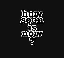 The Smiths lyrics. How soon is now? Unisex T-Shirt