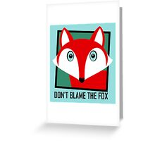 DON'T BLAME THE FOX Greeting Card