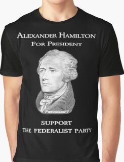 Alexander Hamilton for President - Support the Federalist Party Graphic T-Shirt