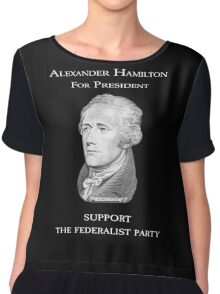 Alexander Hamilton for President - Support the Federalist Party Chiffon Top