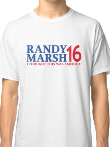 RANDY MARSH '16 - I THOUGHT THIS WAS AMERICA! Classic T-Shirt