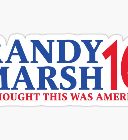 RANDY MARSH '16 - I THOUGHT THIS WAS AMERICA! Sticker