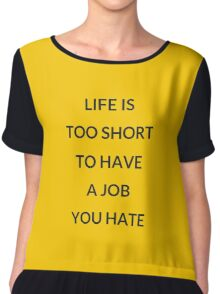 LIFE IS TOO SHORT TO HAVE A JOB YOU HATE Chiffon Top