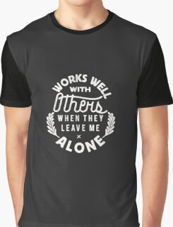 Works Well With Others When They Leave Me Alone Funny tshirt Graphic T-Shirt