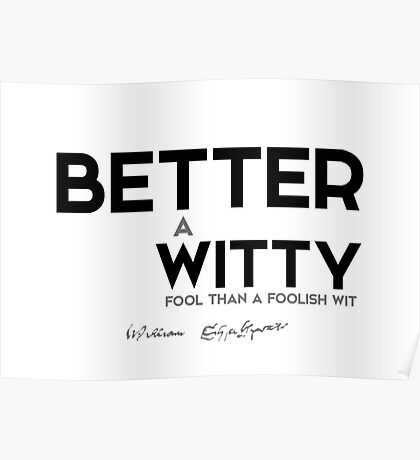 better witty fool - shakespeare Poster
