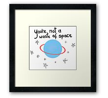 you're not a waste of space Framed Print