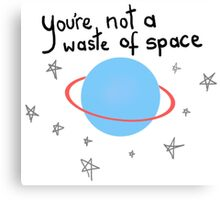you're not a waste of space Canvas Print
