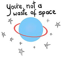 you're not a waste of space Photographic Print