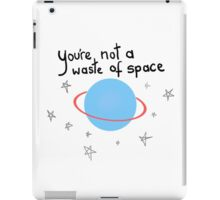 you're not a waste of space iPad Case/Skin
