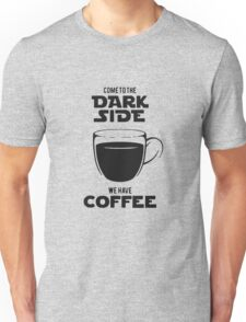 Come to the dark side we have coffee Unisex T-Shirt
