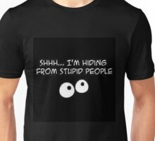 shhh... i'm hiding from stupid people Unisex T-Shirt