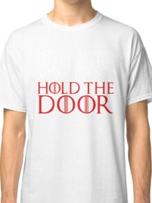 NOT ALL HEROES WEAR CAPES (HOLD THE DOOR) (White)  Classic T-Shirt