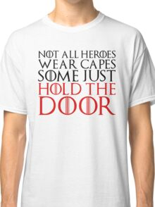 NOT ALL HEROES WEAR CAPES (HOLD THE DOOR) (Black)  Classic T-Shirt