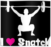 I Love Snatch (Olympic Weightlifting Humor) Poster