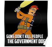 Dale Gribble - Guns Don't Kill People, The Government Does! Poster
