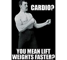 Cardio? You Mean Lift Weights Faster? Photographic Print
