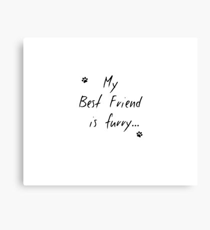 My best Friend is Furry Canvas Print