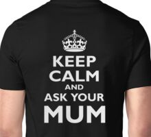 KEEP CALM, AND ASK YOUR MUM, White on Black Unisex T-Shirt