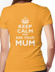 KEEP CALM, AND ASK YOUR MUM, White on Black Womens Fitted T-Shirt