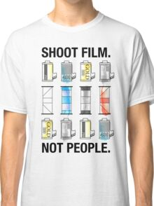SHOOT FILM. NOT PEOPLE. Classic T-Shirt