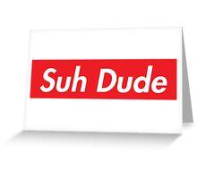 Suh Dude - Supreme Parody Greeting Card