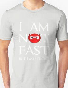 I am not fast but strong Unisex T-Shirt