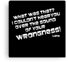 Lana - Wrongness (Quote) Canvas Print