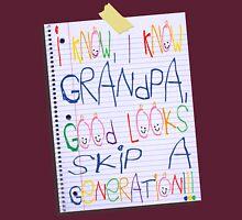 grandpa good looks skip a generation Unisex T-Shirt