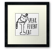 I Speak Fluent Cat Framed Print