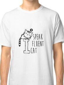 I Speak Fluent Cat Classic T-Shirt